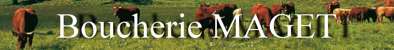 Boucherie MAGET : charcuterie, produits cuisinés, viandes et traiteur.